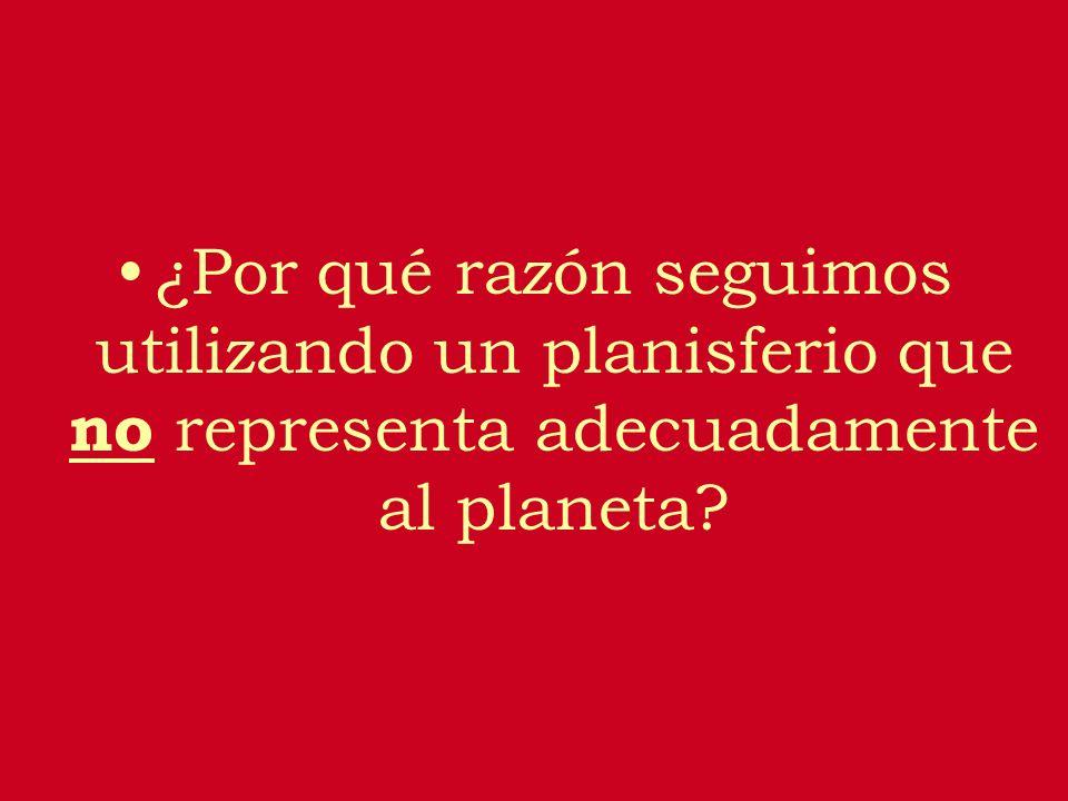 ¿Por qué razón seguimos utilizando un planisferio que no representa adecuadamente al planeta?
