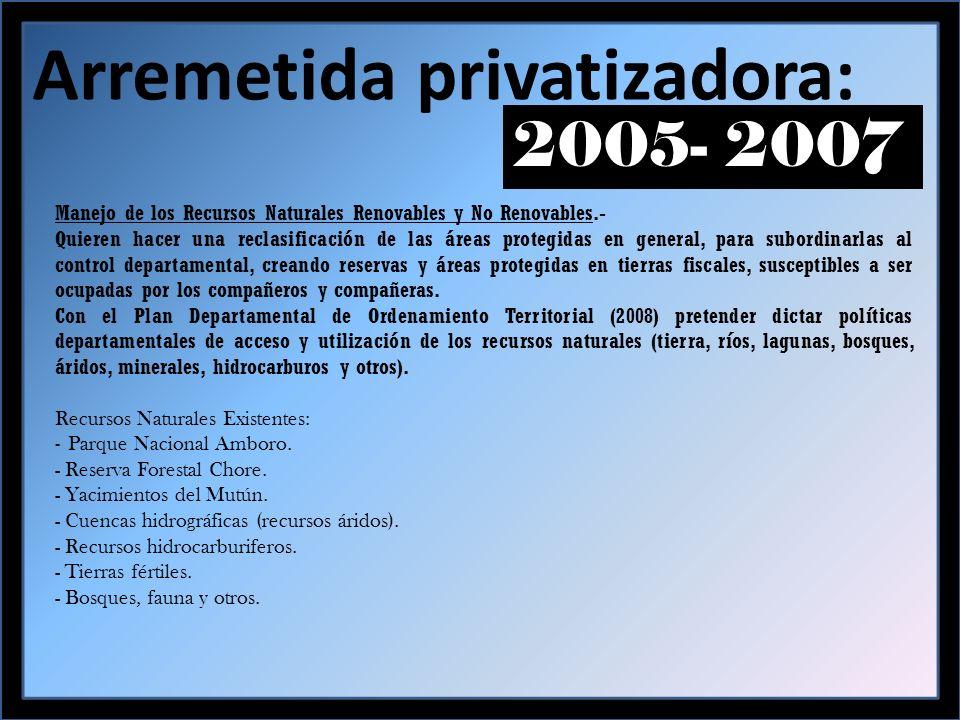 Arremetida privatizadora: 2005- 2007 Control Político de la Población.- La Prefectura esta implementando una política de desconcentración, que en realidad busca instalar una red de control político, Con la ampliación del personal en las Sub-Prefecturas y los Corregimientos Seccionales, con presupuesto de disponibilidad directa.
