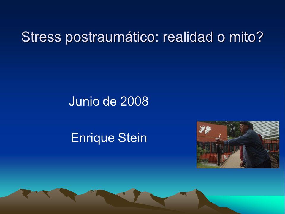 Stress postraumático: realidad o mito? Junio de 2008 Enrique Stein