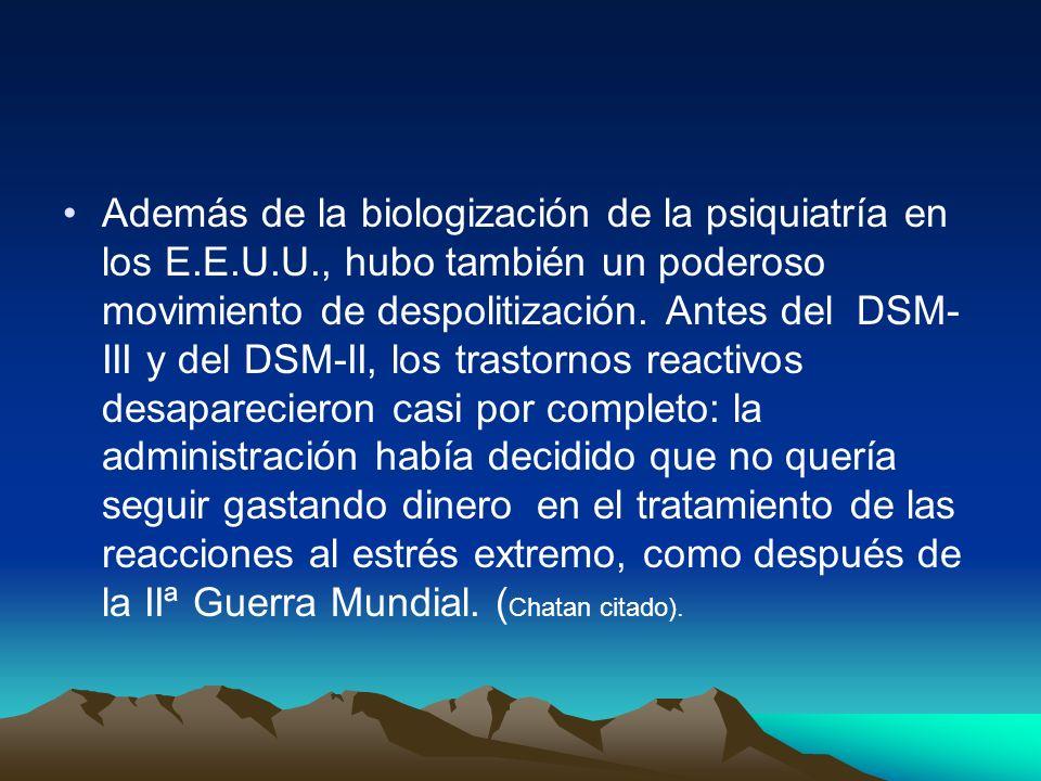 Además de la biologización de la psiquiatría en los E.E.U.U., hubo también un poderoso movimiento de despolitización. Antes del DSM- III y del DSM-II,