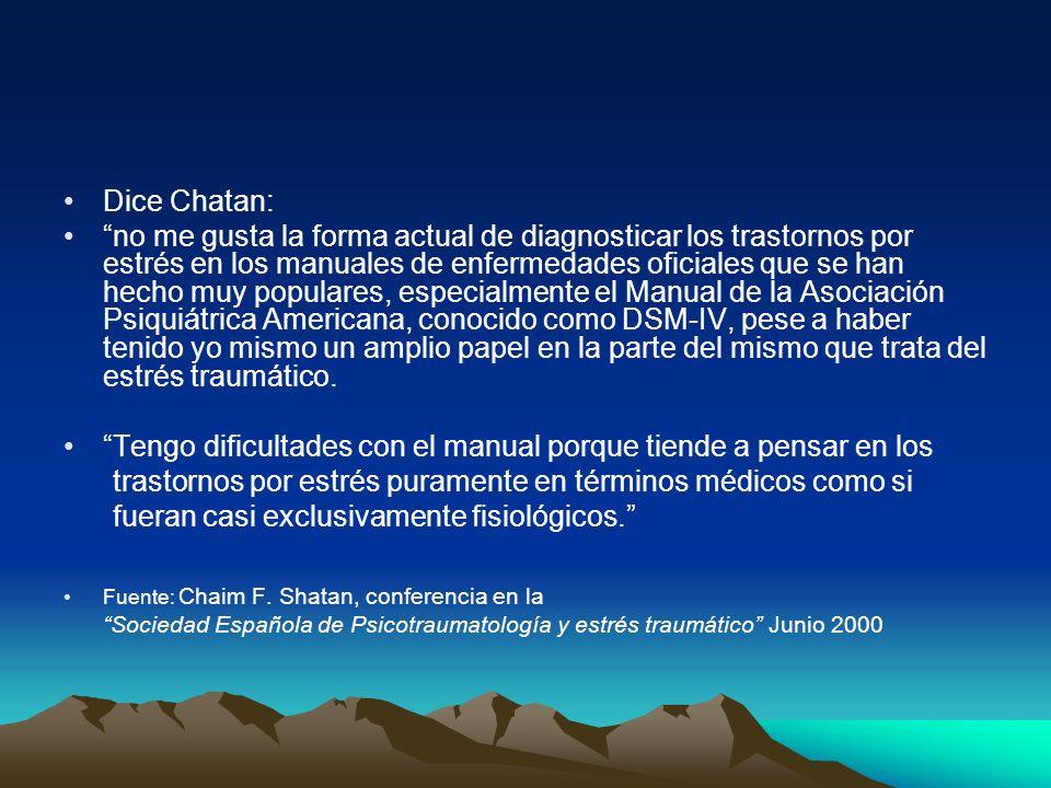 Dice Chatan: no me gusta la forma actual de diagnosticar los trastornos por estrés en los manuales de enfermedades oficiales que se han hecho muy popu
