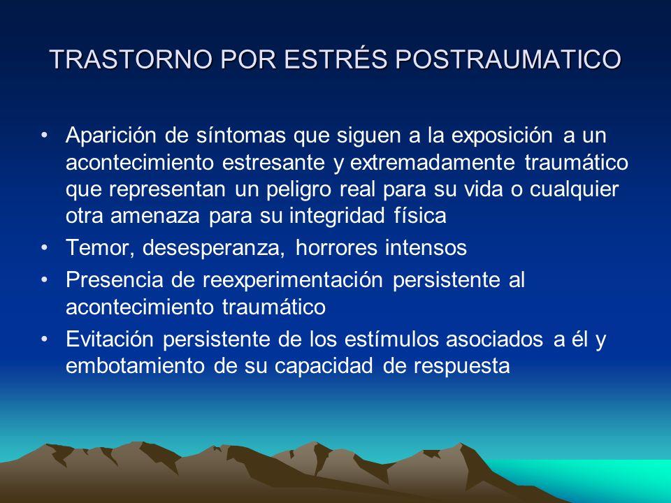 TRASTORNO POR ESTRÉS POSTRAUMATICO Aparición de síntomas que siguen a la exposición a un acontecimiento estresante y extremadamente traumático que rep