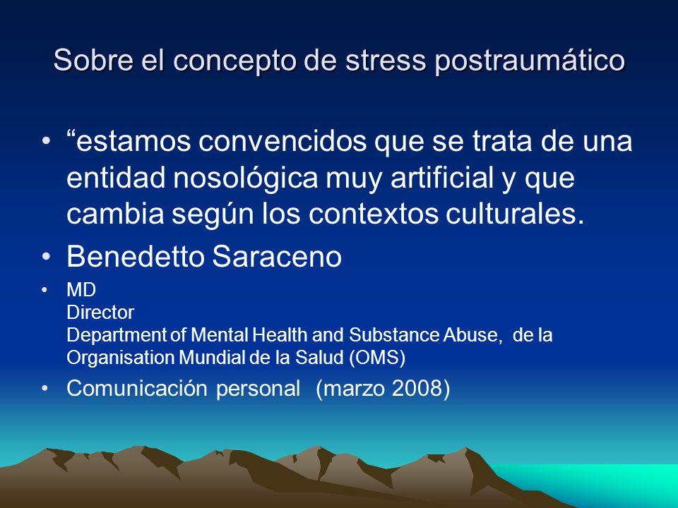 Sobre el concepto de stress postraumático estamos convencidos que se trata de una entidad nosológica muy artificial y que cambia según los contextos c