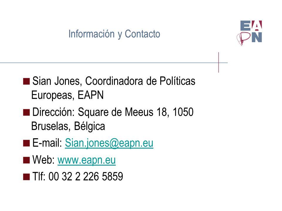 Información y Contacto Sian Jones, Coordinadora de Políticas Europeas, EAPN Dirección: Square de Meeus 18, 1050 Bruselas, Bélgica E-mail: Sian.jones@eapn.euSian.jones@eapn.eu Web: www.eapn.euwww.eapn.eu Tlf: 00 32 2 226 5859