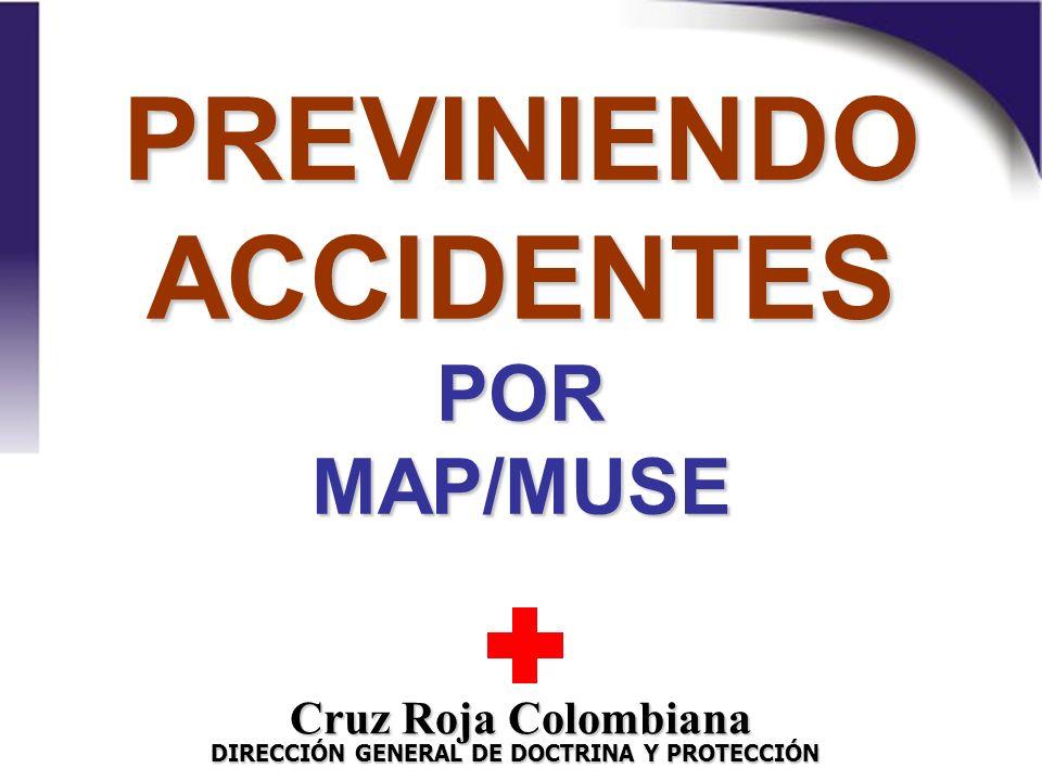 Un Emblema por el Respeto de la Dignidad Humana PREVINIENDO ACCIDENTES POR MAP/MUSE Cruz Roja Colombiana DIRECCIÓN GENERAL DE DOCTRINA Y PROTECCIÓN