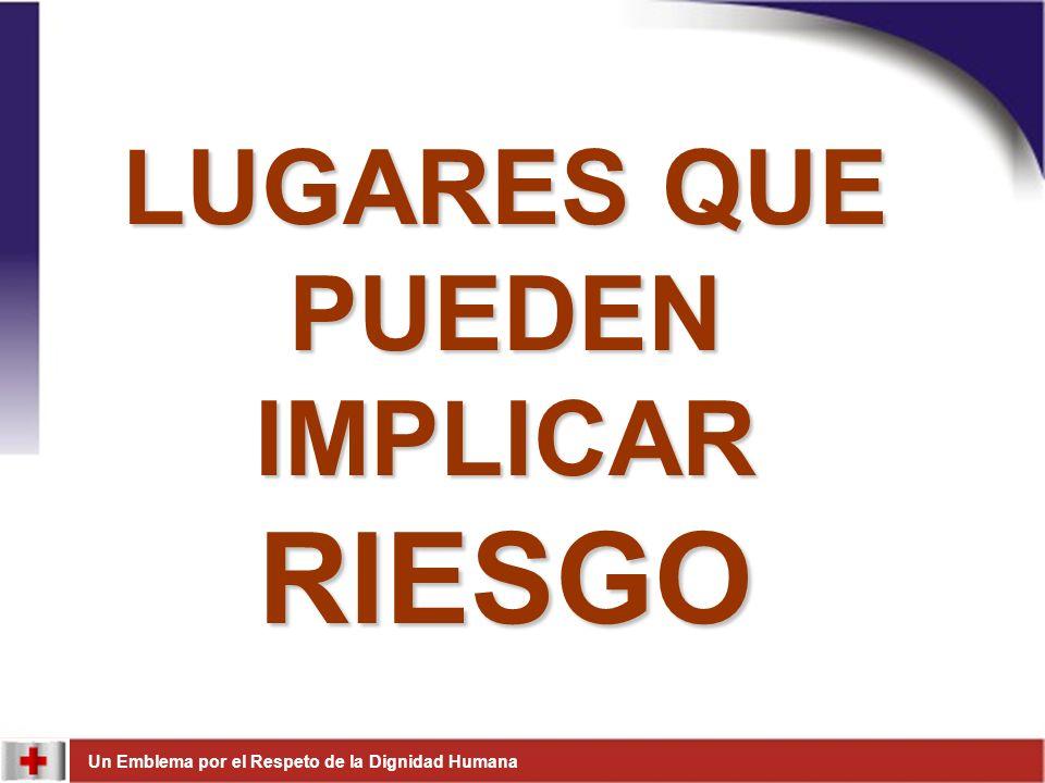 Un Emblema por el Respeto de la Dignidad Humana LUGARES QUE PUEDEN IMPLICAR RIESGO