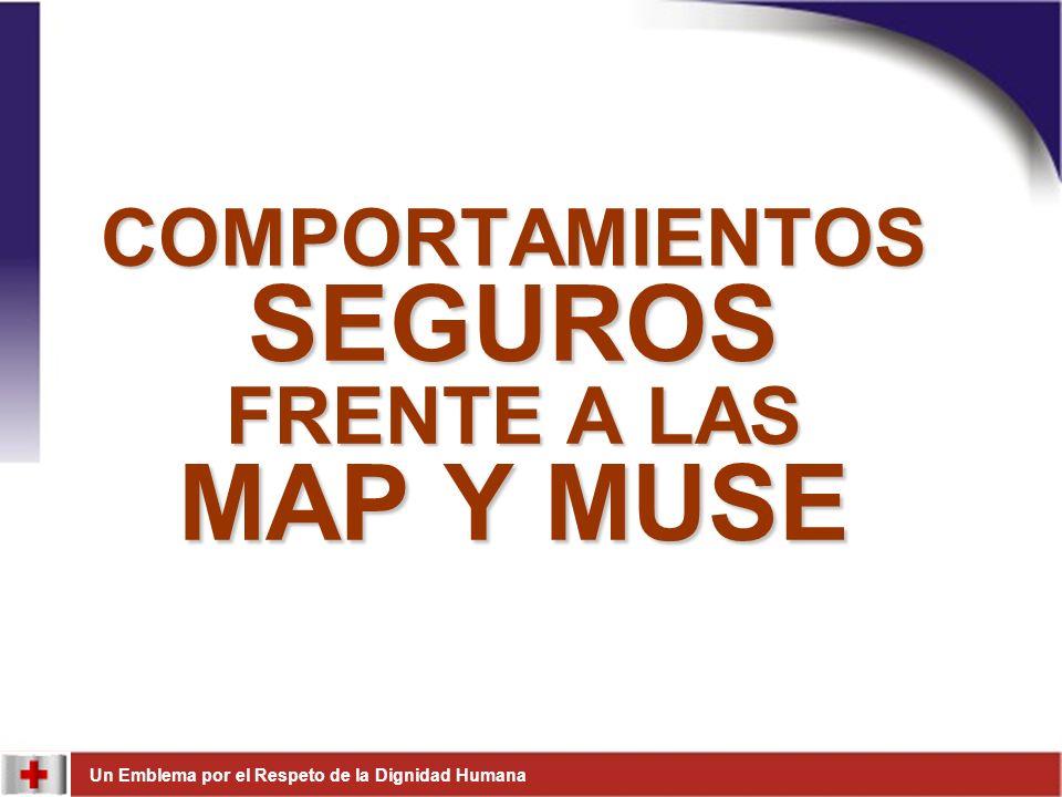 Un Emblema por el Respeto de la Dignidad Humana COMPORTAMIENTOS SEGUROS FRENTE A LAS MAP Y MUSE