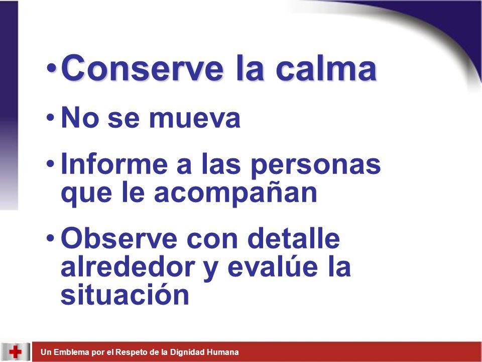 Un Emblema por el Respeto de la Dignidad Humana Conserve la calmaConserve la calma No se mueva Informe a las personas que le acompañan Observe con det