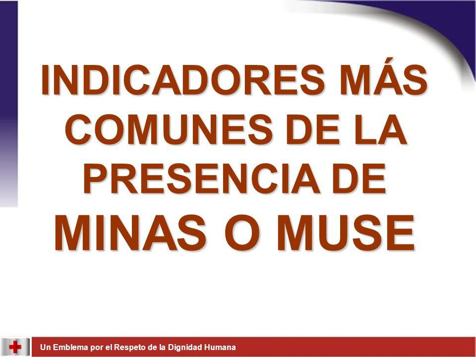Un Emblema por el Respeto de la Dignidad Humana INDICADORES MÁS COMUNES DE LA PRESENCIA DE MINAS O MUSE