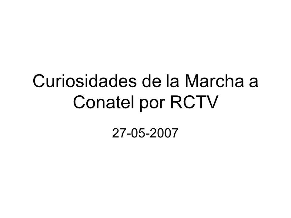 Curiosidades de la Marcha a Conatel por RCTV 27-05-2007