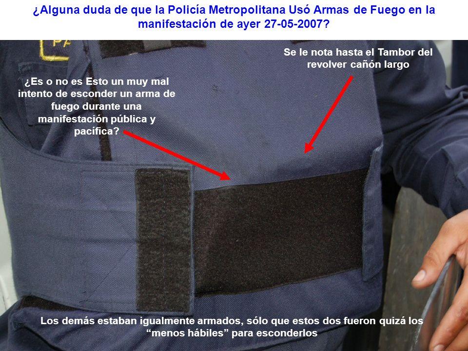¿Alguna duda de que la Policía Metropolitana Usó Armas de Fuego en la manifestación de ayer 27-05-2007.