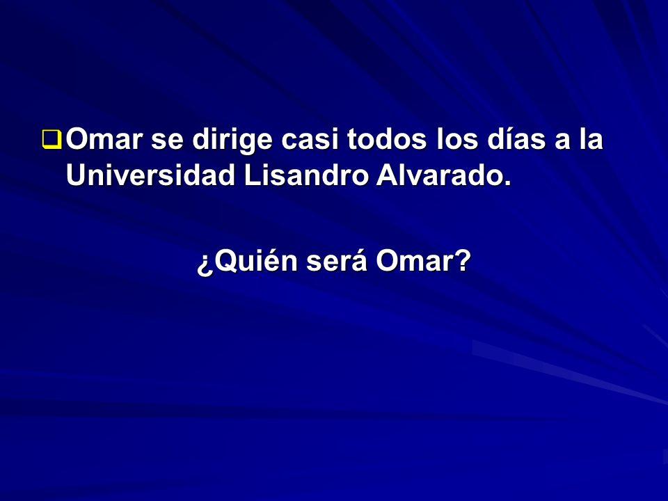 Omar se dirige casi todos los días a la Universidad Lisandro Alvarado.