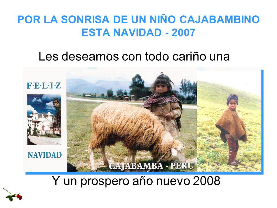 POR LA SONRISA DE UN NIÑO CAJABAMBINO ESTA NAVIDAD - 2007 Les deseamos con todo cariño una Y un prospero año nuevo 2008