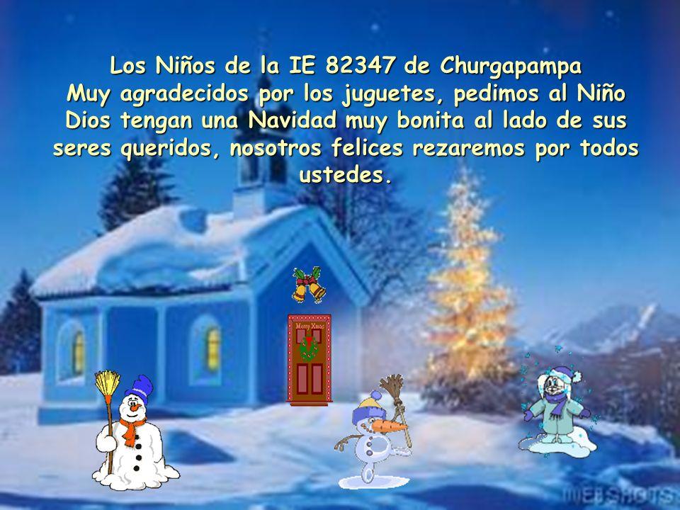 Los Niños de la IE 82347 de Churgapampa Muy agradecidos por los juguetes, pedimos al Niño Dios tengan una Navidad muy bonita al lado de sus seres queridos, nosotros felices rezaremos por todos ustedes.