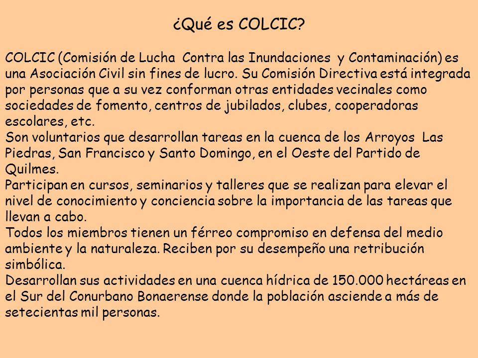 ¿Qué es COLCIC? COLCIC (Comisión de Lucha Contra las Inundaciones y Contaminación) es una Asociación Civil sin fines de lucro. Su Comisión Directiva e