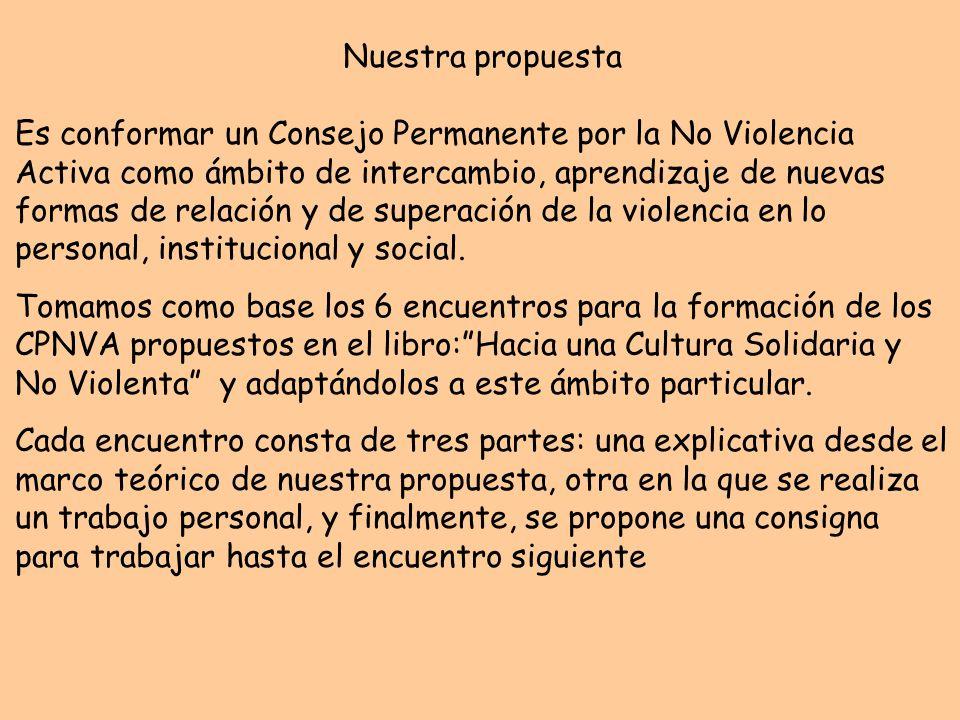 Nuestra propuesta Es conformar un Consejo Permanente por la No Violencia Activa como ámbito de intercambio, aprendizaje de nuevas formas de relación y