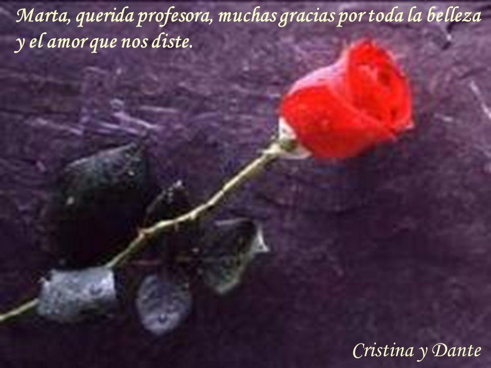 Marta, querida profesora, muchas gracias por toda la belleza y el amor que nos diste.