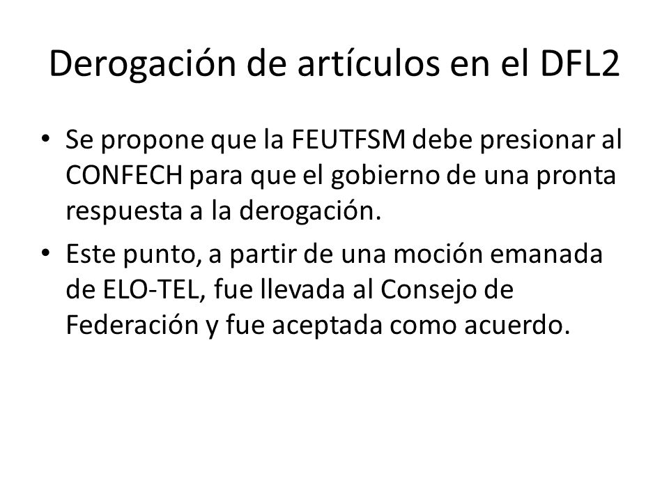 Derogación de artículos en el DFL2 Se propone que la FEUTFSM debe presionar al CONFECH para que el gobierno de una pronta respuesta a la derogación.