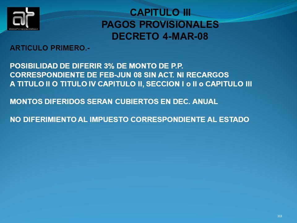 111 CAPITULO III PAGOS PROVISIONALES DECRETO 4-MAR-08 ARTICULO PRIMERO.- POSIBILIDAD DE DIFERIR 3% DE MONTO DE P.P. CORRESPONDIENTE DE FEB-JUN 08 SIN