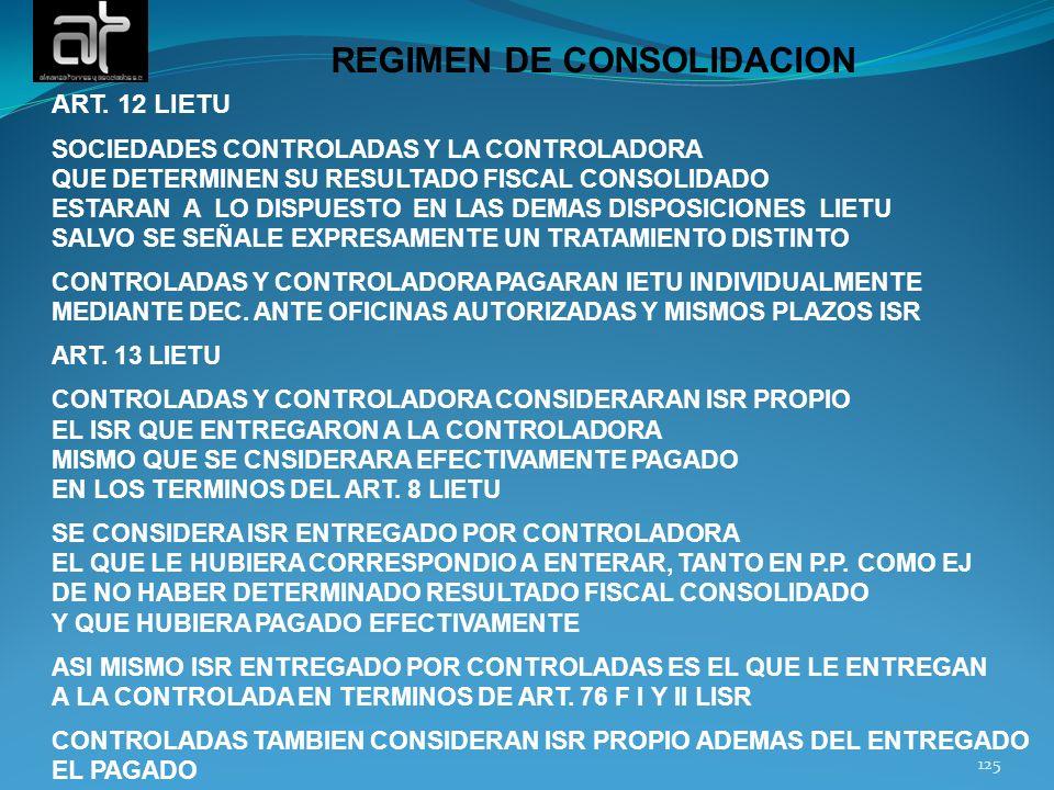 125 REGIMEN DE CONSOLIDACION ART. 12 LIETU SOCIEDADES CONTROLADAS Y LA CONTROLADORA QUE DETERMINEN SU RESULTADO FISCAL CONSOLIDADO ESTARAN A LO DISPUE