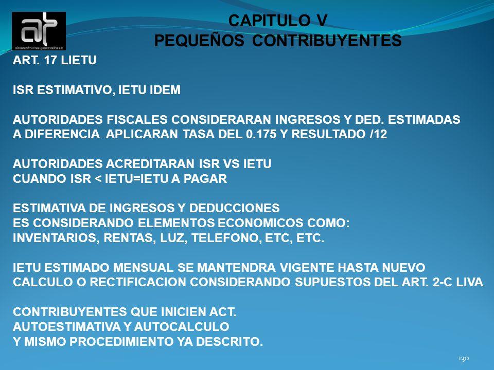 130 CAPITULO V PEQUEÑOS CONTRIBUYENTES ART. 17 LIETU ISR ESTIMATIVO, IETU IDEM AUTORIDADES FISCALES CONSIDERARAN INGRESOS Y DED. ESTIMADAS A DIFERENCI