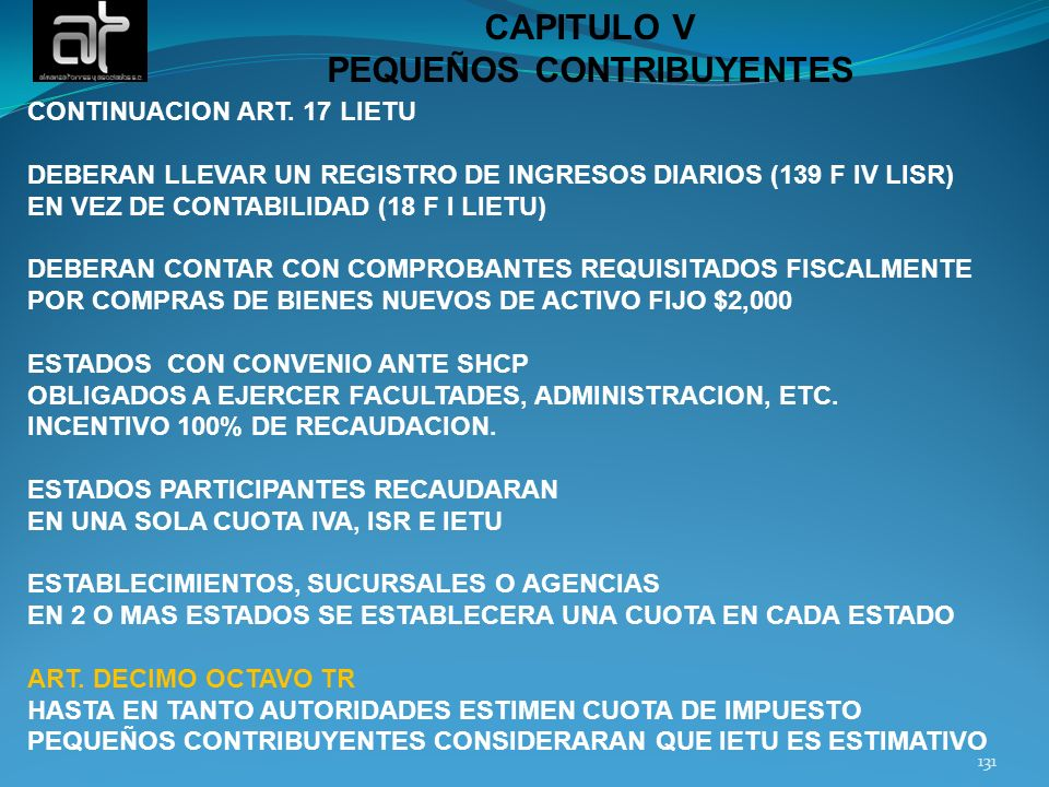 131 CAPITULO V PEQUEÑOS CONTRIBUYENTES CONTINUACION ART. 17 LIETU DEBERAN LLEVAR UN REGISTRO DE INGRESOS DIARIOS (139 F IV LISR) EN VEZ DE CONTABILIDA