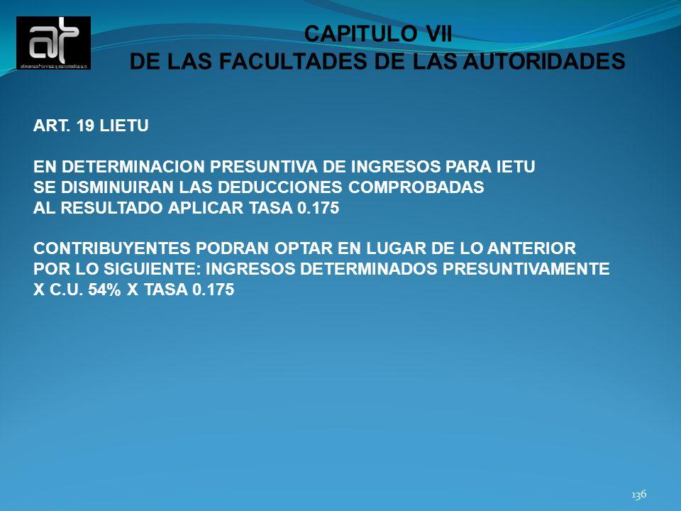 136 CAPITULO VII DE LAS FACULTADES DE LAS AUTORIDADES ART. 19 LIETU EN DETERMINACION PRESUNTIVA DE INGRESOS PARA IETU SE DISMINUIRAN LAS DEDUCCIONES C