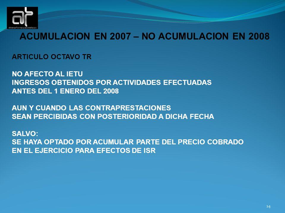 ACUMULACION EN 2007 – NO ACUMULACION EN 2008 ARTICULO OCTAVO TR NO AFECTO AL IETU INGRESOS OBTENIDOS POR ACTIVIDADES EFECTUADAS ANTES DEL 1 ENERO DEL
