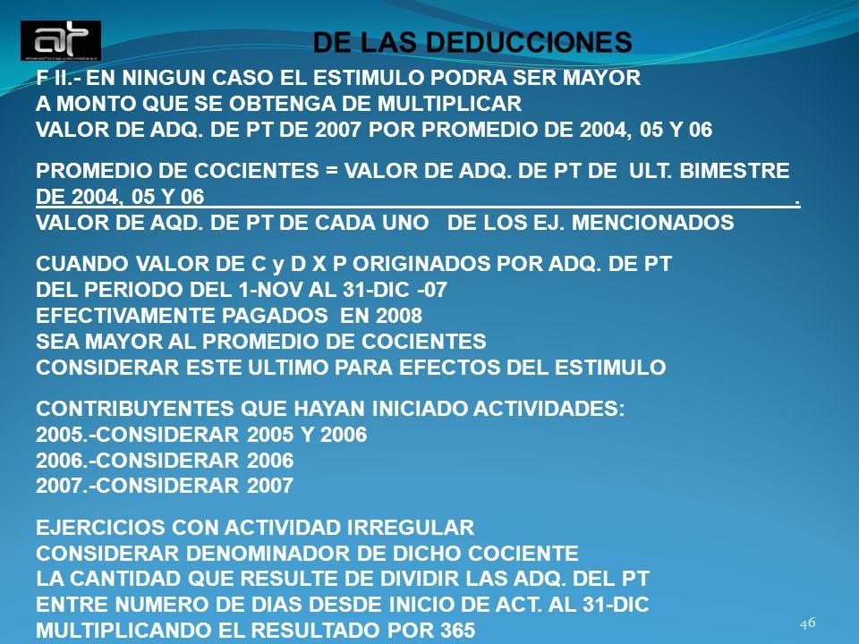 46 F II.- EN NINGUN CASO EL ESTIMULO PODRA SER MAYOR A MONTO QUE SE OBTENGA DE MULTIPLICAR VALOR DE ADQ. DE PT DE 2007 POR PROMEDIO DE 2004, 05 Y 06 P