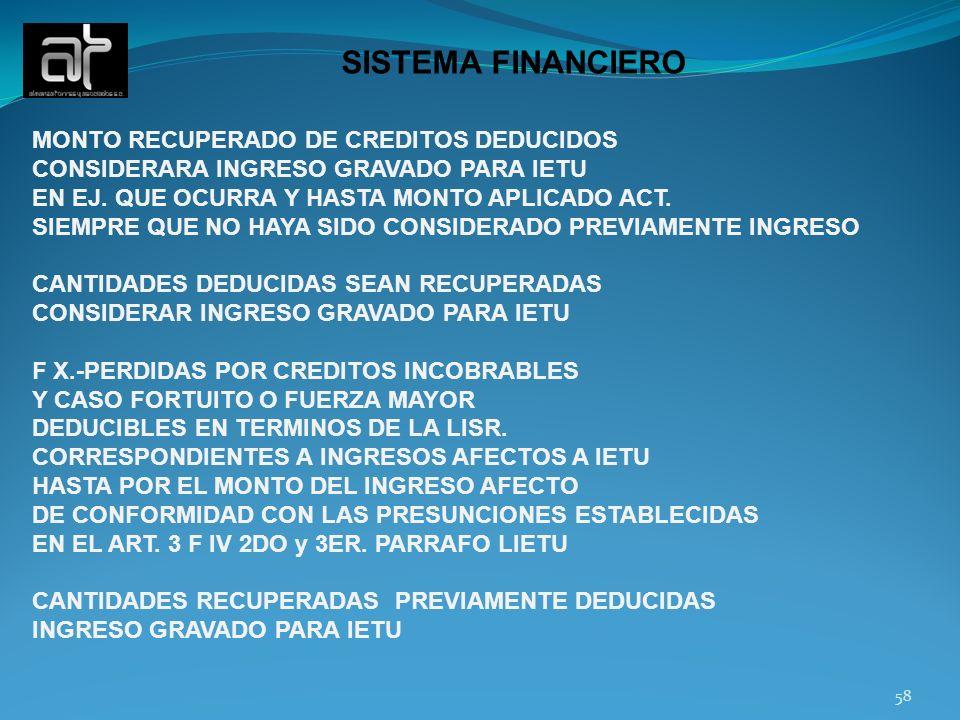 58 SISTEMA FINANCIERO MONTO RECUPERADO DE CREDITOS DEDUCIDOS CONSIDERARA INGRESO GRAVADO PARA IETU EN EJ. QUE OCURRA Y HASTA MONTO APLICADO ACT. SIEMP