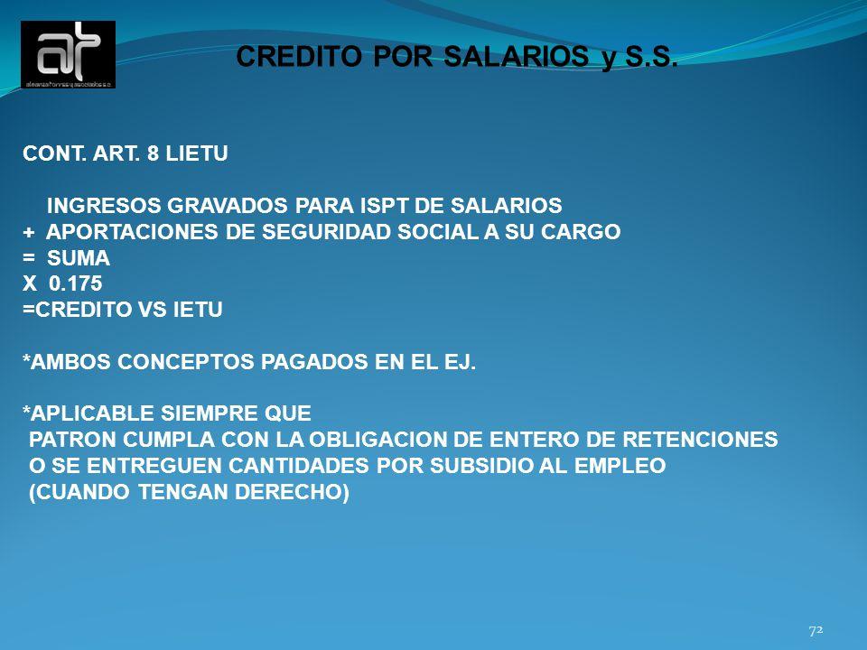 72 CREDITO POR SALARIOS y S.S. CONT. ART. 8 LIETU INGRESOS GRAVADOS PARA ISPT DE SALARIOS + APORTACIONES DE SEGURIDAD SOCIAL A SU CARGO = SUMA X 0.175