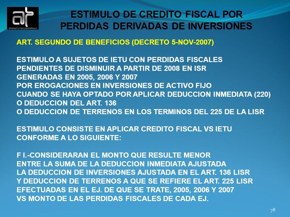 78 ESTIMULO DE CREDITO FISCAL POR PERDIDAS DERIVADAS DE INVERSIONES ART. SEGUNDO DE BENEFICIOS (DECRETO 5-NOV-2007) ESTIMULO A SUJETOS DE IETU CON PER