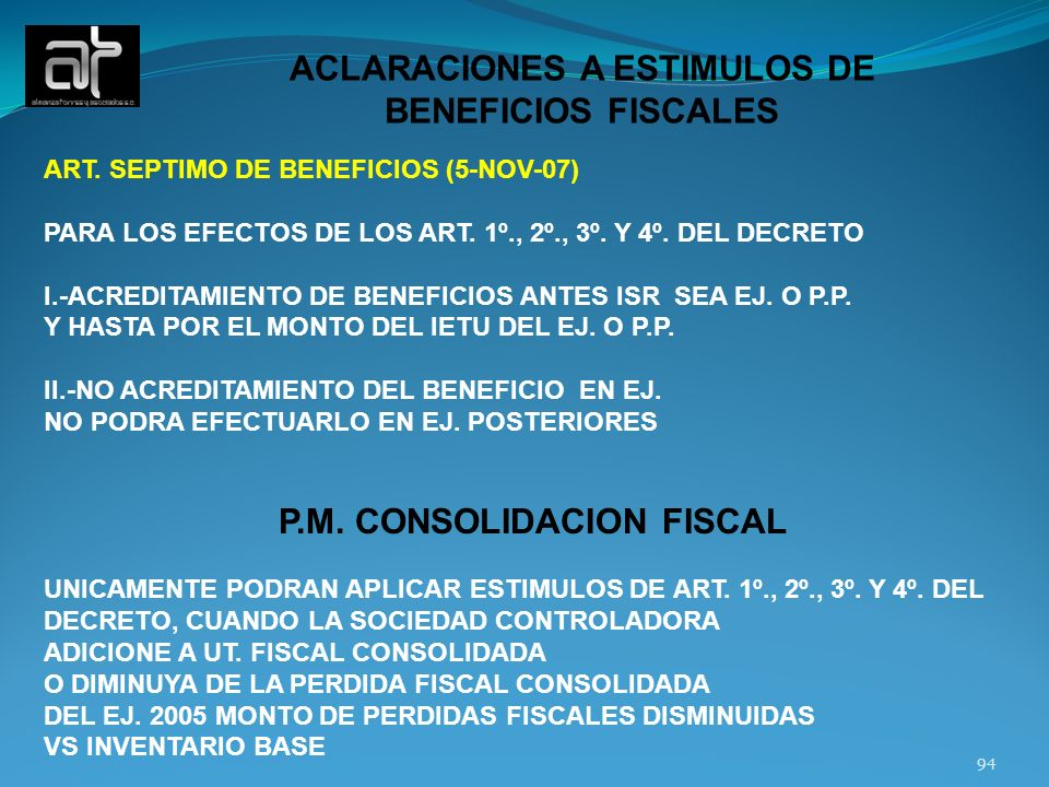 94 ACLARACIONES A ESTIMULOS DE BENEFICIOS FISCALES ART. SEPTIMO DE BENEFICIOS (5-NOV-07) PARA LOS EFECTOS DE LOS ART. 1º., 2º., 3º. Y 4º. DEL DECRETO