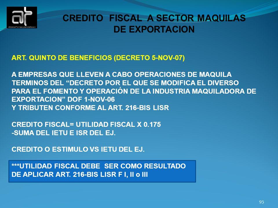 95 CREDITO FISCAL A SECTOR MAQUILAS DE EXPORTACION ART. QUINTO DE BENEFICIOS (DECRETO 5-NOV-07) A EMPRESAS QUE LLEVEN A CABO OPERACIONES DE MAQUILA TE