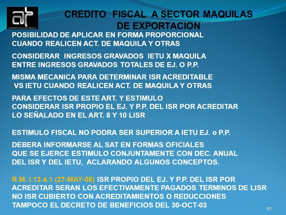 97 CREDITO FISCAL A SECTOR MAQUILAS DE EXPORTACION POSIBILIDAD DE APLICAR EN FORMA PROPORCIONAL CUANDO REALICEN ACT. DE MAQUILA Y OTRAS CONSIDERAR ING
