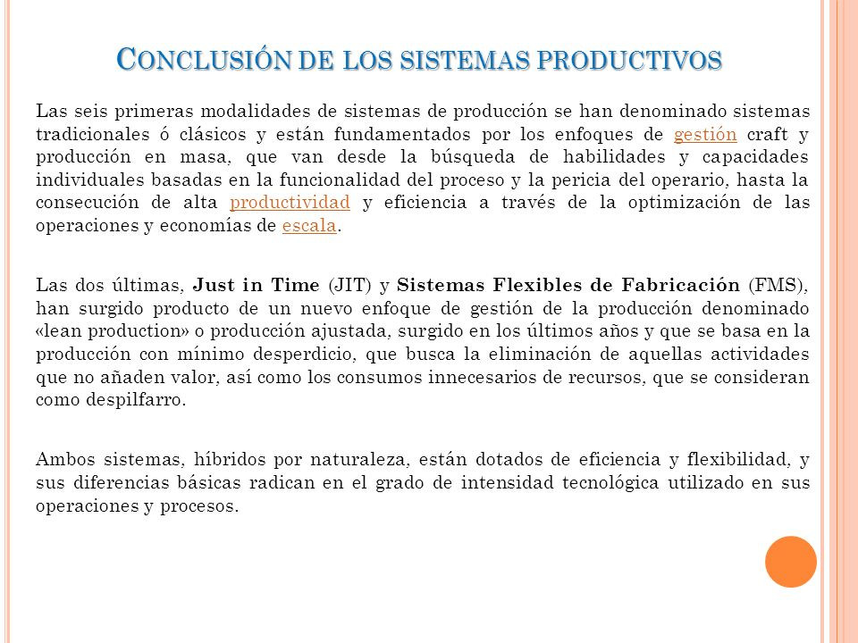 C ONCLUSIÓN DE LOS SISTEMAS PRODUCTIVOS Las seis primeras modalidades de sistemas de producción se han denominado sistemas tradicionales ó clásicos y