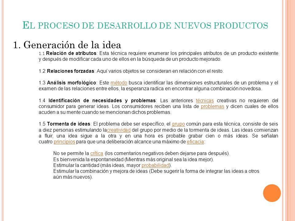 E L PROCESO DE DESARROLLO DE NUEVOS PRODUCTOS 1. Generación de la idea 1.1 Relación de atributos: Esta técnica requiere enumerar los principales atrib