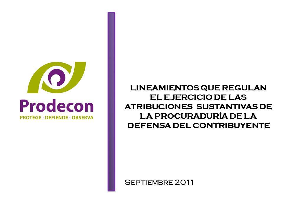 LINEAMIENTOS QUE REGULAN EL EJERCICIO DE LAS ATRIBUCIONES SUSTANTIVAS DE LA PROCURADURÍA DE LA DEFENSA DEL CONTRIBUYENTE Septiembre 2011