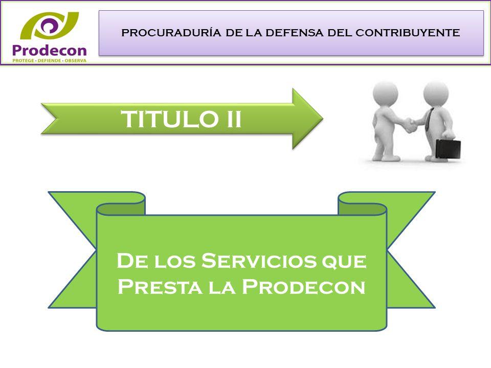 PROCURADURÍA DE LA DEFENSA DEL CONTRIBUYENTE TITULO II TITULO II De los Servicios que Presta la Prodecon