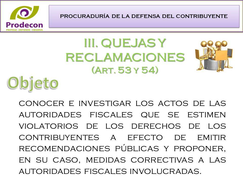 PROCURADURÍA DE LA DEFENSA DEL CONTRIBUYENTE III. QUEJAS Y RECLAMACIONES (Art.