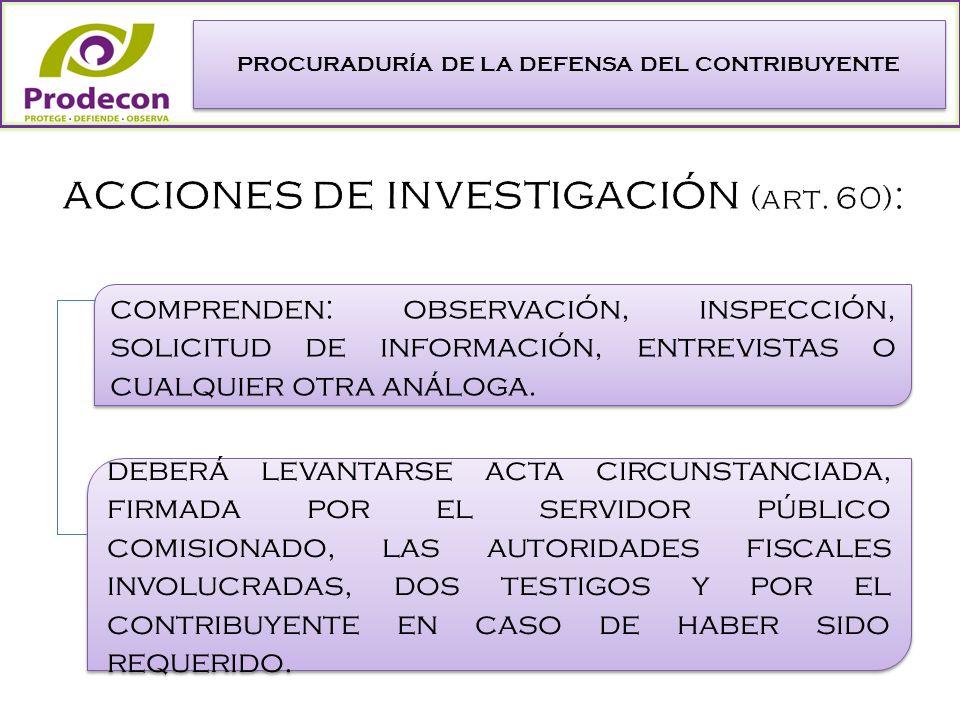 PROCURADURÍA DE LA DEFENSA DEL CONTRIBUYENTE deberá levantarse acta circunstanciada, firmada por el servidor público comisionado, las autoridades fiscales involucradas, dos testigos y por el contribuyente en caso de haber sido requerido.
