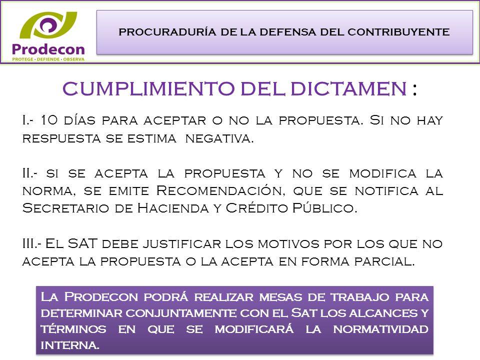 PROCURADURÍA DE LA DEFENSA DEL CONTRIBUYENTE cumplimiento del dictamen : I.- 10 días para aceptar o no la propuesta.