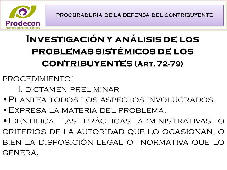 PROCURADURÍA DE LA DEFENSA DEL CONTRIBUYENTE Investigación y análisis de los problemas sistémicos de los contribuyentes (Art.