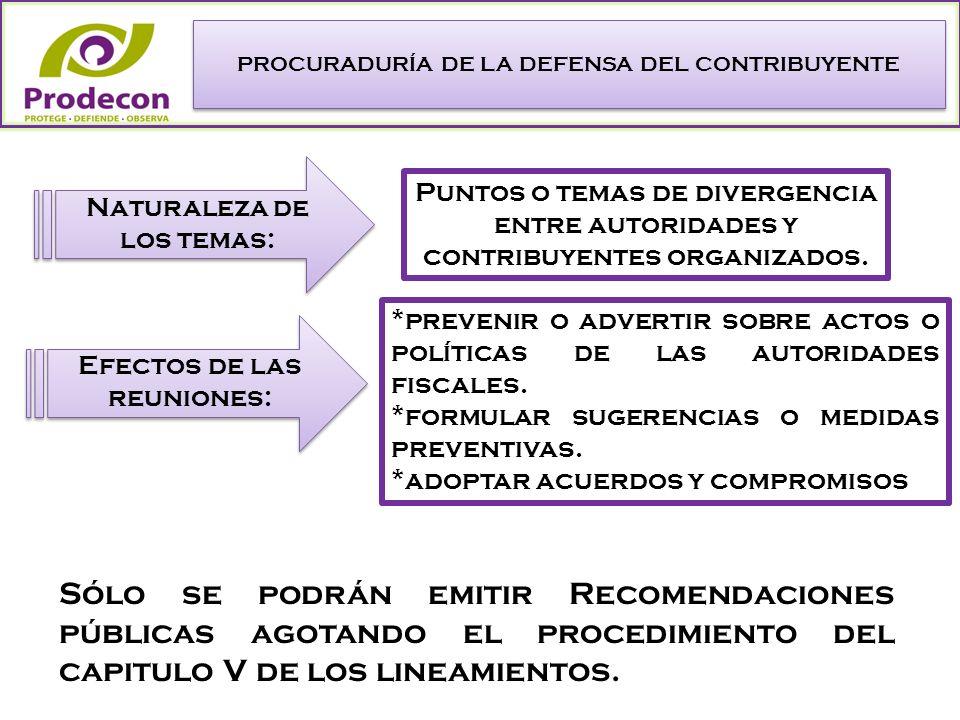 PROCURADURÍA DE LA DEFENSA DEL CONTRIBUYENTE Sólo se podrán emitir Recomendaciones públicas agotando el procedimiento del capitulo V de los lineamientos.