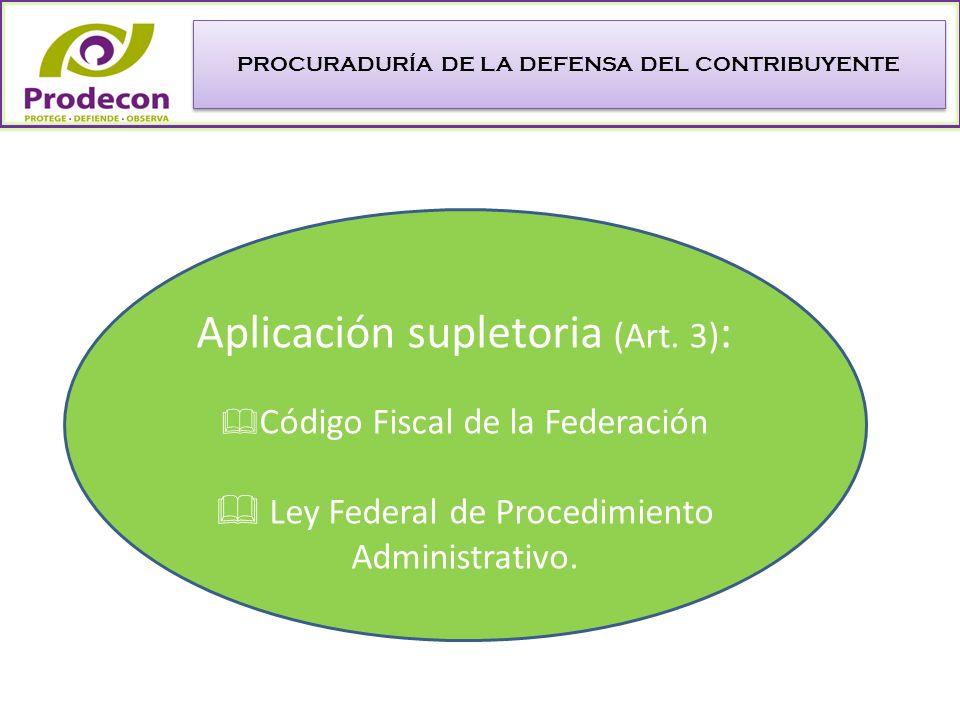 PROCURADURÍA DE LA DEFENSA DEL CONTRIBUYENTE Aplicación supletoria (Art.