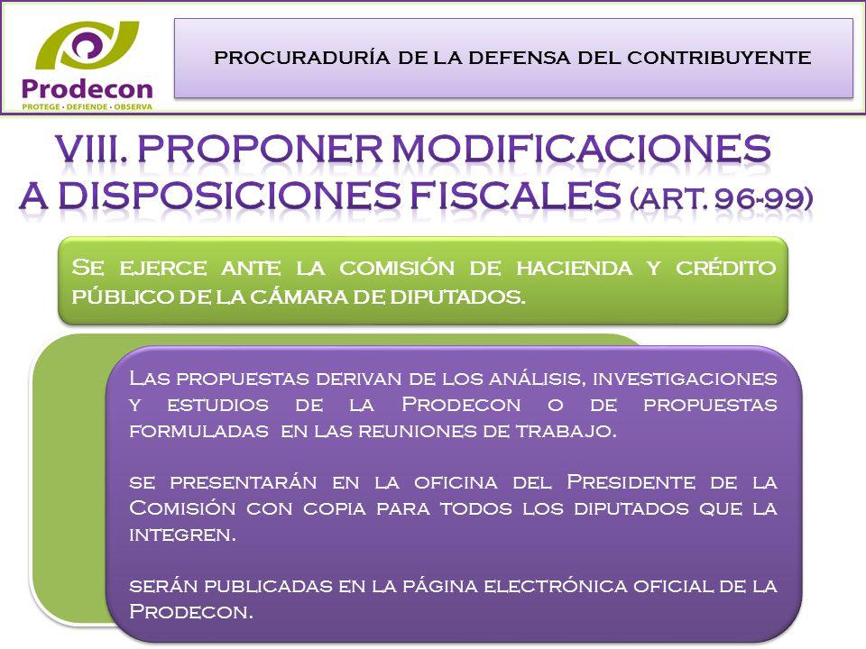 PROCURADURÍA DE LA DEFENSA DEL CONTRIBUYENTE Se ejerce ante la comisión de hacienda y crédito público de la cámara de diputados.