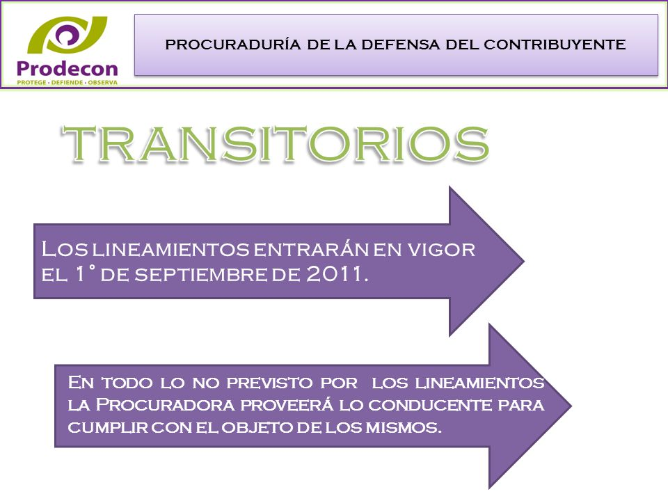 PROCURADURÍA DE LA DEFENSA DEL CONTRIBUYENTE Los lineamientos entrarán en vigor el 1° de septiembre de 2011.