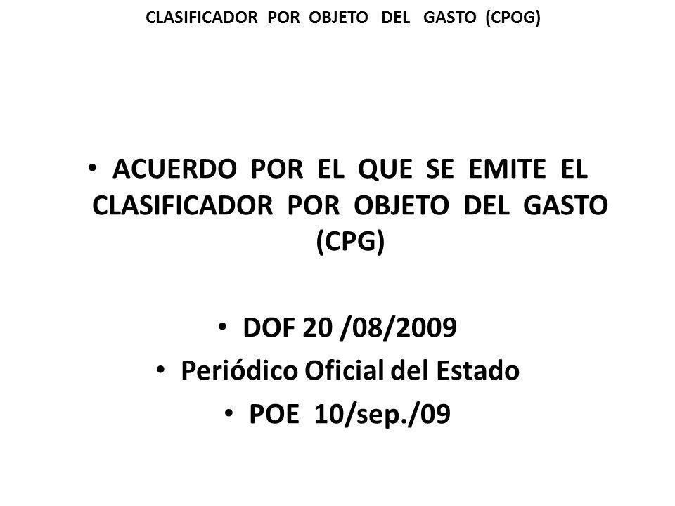 ACUERDO POR EL QUE SE EMITE EL CLASIFICADOR POR OBJETO DEL GASTO (CPG) DOF 20 /08/2009 Periódico Oficial del Estado POE 10/sep./09 CLASIFICADOR POR OB