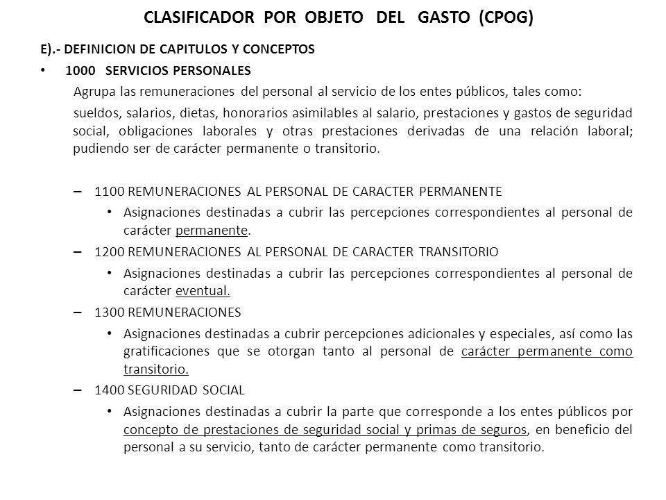 E).- DEFINICION DE CAPITULOS Y CONCEPTOS 1000 SERVICIOS PERSONALES Agrupa las remuneraciones del personal al servicio de los entes públicos, tales com