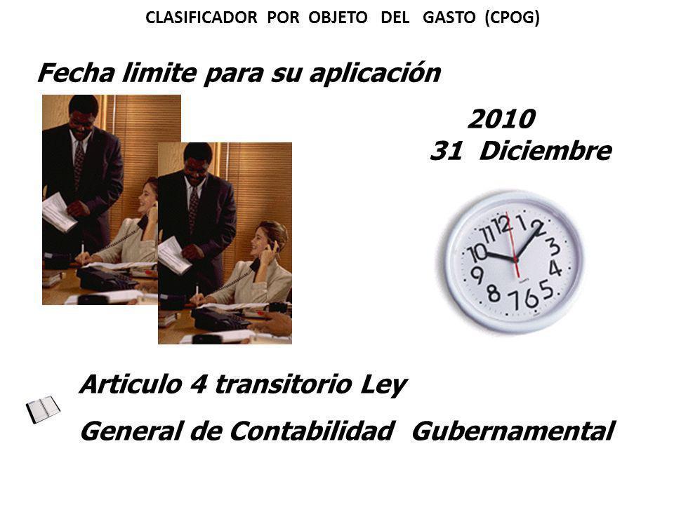 Fecha limite para su aplicación 2010 Articulo 4 transitorio Ley General de Contabilidad Gubernamental 31 Diciembre CLASIFICADOR POR OBJETO DEL GASTO (